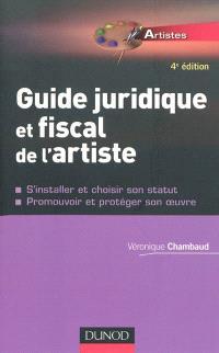 Guide juridique et fiscal de l'artiste : s'installer et choisir son statut, promouvoir et protéger son oeuvre
