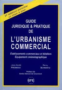 Guide juridique et pratique de l'urbanisme commercial