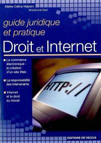 Guide juridique et pratique droit et Internet : le commerce électronique, la création d'un site Web, la responsabilité des intervenants, Internet et le droit du travail