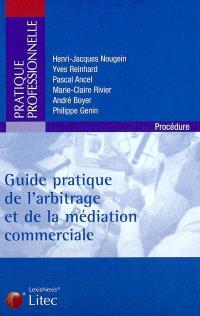 Guide pratique de l'arbitrage et de la médiation commerciale