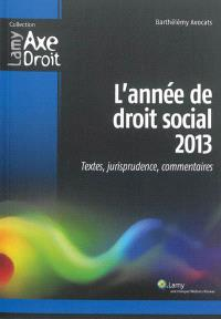 L'année de droit social 2013 : textes, jurisprudence, commentaires