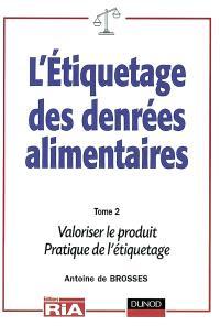 L'étiquetages des denrées alimentaires : règles nationales et internationales. Volume 2, Mentions valorisantes, pratiques de l'étiquetage