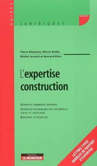 L'expertise construction : expertise dommages ouvrage, expertise responsabilités décennale, civile et judiciaire, rapports d'expertise