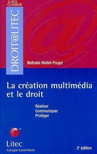 La création multimédia et le droit : réaliser, communiquer, protéger