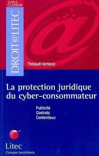 La protection juridique du cyber-consommateur : publicité, contrats, contentieux