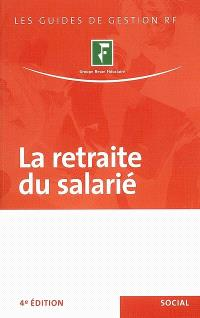 La retraite du salarié : mise à la retraite, départ volontaire, démarches, montant de la pension, droits du conjoint survivant...