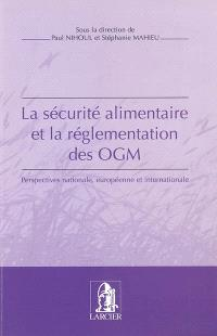 La sécurité alimentaire et la réglementation des OGM : perspectives nationale, européenne et internationale