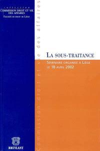 La sous-traitance : séminaire organisé à Liège le 18 avril 2002