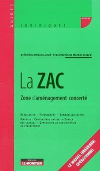 La ZAC : zone d'aménagement concertée : réalisation, financement, commercialisation, modèles : conventions privées, cahier des charges, convention de participation au financement