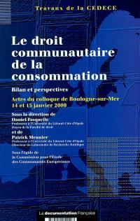 Le droit communautaire de la consommation : bilan et perspectives : actes du colloque de Boulogne-sur-Mer, 14 et 15 janvier 2000
