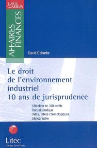Le droit de l'environnement industriel : 10 ans de jurisprudence