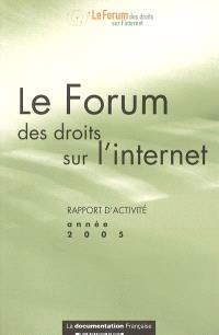 Le Forum des droits sur l'Internet : rapport d'activité : année 2005