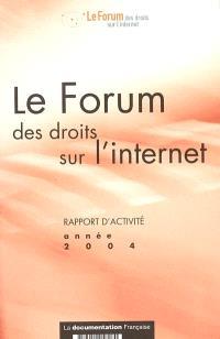 Le Forum des droits sur l'Internet : rapport d'activité, année 2004
