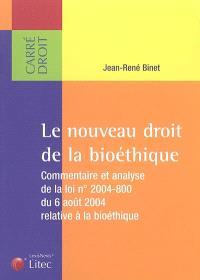 Le nouveau droit de la bioéthique : commentaire et analyse de la loi n° 2004-800 du 6 août 2004 relative à la bioéthique