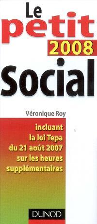 Le petit social 2008 : incluant la loi Tepa du 21 août 2007 sur les heures supplémentaires