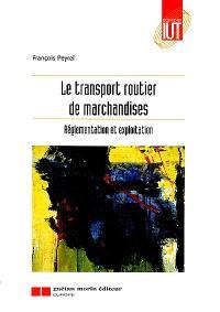 Le transport routier de marchandises : réglementation et exploitation
