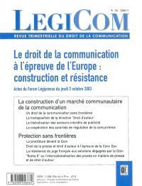 Légicom. n° 30, Le droit de la communication à l'épreuve de l'Europe : construction et résistance : actes du Forum Légipresse du jeudi 2 octobre 2003