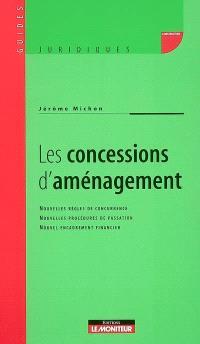 Les concessions d'aménagement : nouvelles règles de concurrence, nouvelles procédures de passation, nouvel encadrement financier