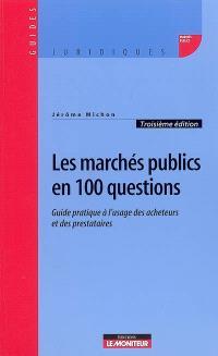 Les marchés publics en 100 questions : guide à l'usage des acheteurs et des prestataires