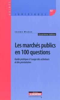 Les marchés publics en 100 questions : guide pratique à l'usage des acheteurs et des prestataires
