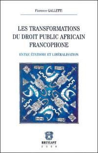 Les transformations du droit public africain francophone : entre étatisme et libéralisation