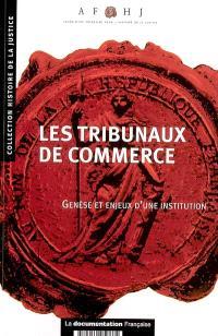 Les tribunaux de commerce : genèse et enjeux d'une institution