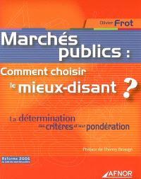 Marchés publics : comment choisir le mieux-disant ? : la détermination des critères et leur pondération : réforme 2006 du code des marchés publics