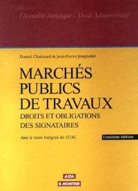 Marchés publics de travaux : droits et obligations des signataires : avec le texte intégral du CCAG
