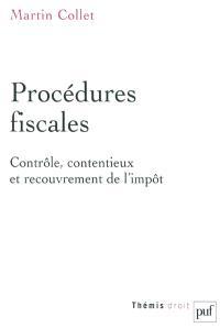 Procédures fiscales : contrôle, contentieux et recouvrement de l'impôt