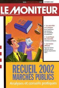 Recueil 2002 : marchés publics : analyses et conseils pratiques