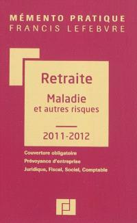 Retraites 2011-2012 : maladies et autres risques : couverture obligatoire, prévoyance d'entreprise, juridique, fiscal, social, comptable