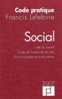 Social 2007 : code du travail, code de la Sécurité sociale, droit européen et autres textes
