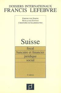 Suisse : fiscal, bancaire et financier, juridique, social