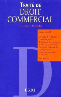 Traité de droit commercial. Volume 1-1, Commerçants, tribunaux de commerce, fonds de commerce, propriété industrielle, concurrence : droit communautaire et français