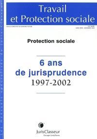 Travail et protection sociale, hors-série, Protection sociale : 6 ans de jurisprudence, 1997-2002