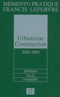 Urbanisme-construction 2008-2009 : juridique, fiscal, comptable
