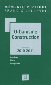 Urbanisme-construction 2010-2011 : juridique, fiscal, comptable