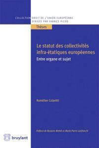Le statut des collectivités infra-étatiques européennes : entre organe et sujet