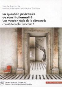 La question prioritaire de constitutionnalité : une mutation réelle de la démocratie constitutionnelle française ?