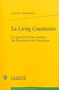 La living constitution : les juges de la Cour suprême des Etats-Unis et la Constitution