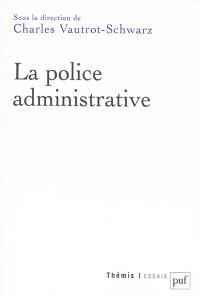 La police administrative : actes du colloque, les 14 et 15 mars 2013, Nancy