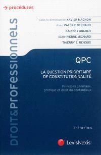 QPC : la question prioritaire de constitutionnalité : principes généraux, pratique et droit du contentieux