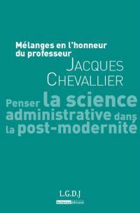 Mélanges en l'honneur du professeur Jacques Chevallier : penser la science administrative dans la post-modernité