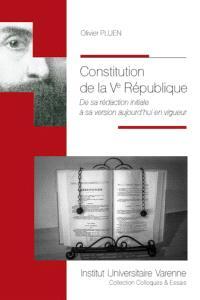 Constitution de la Ve République : de sa rédaction initiale à sa version aujourd'hui en vigueur
