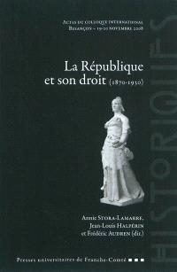 La République et son droit : 1870-1930 : actes du colloque international, Besançon, 19-20 novembre 2008
