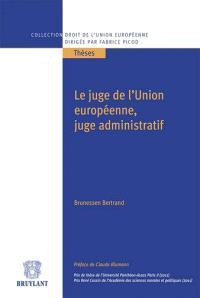 Le juge de l'Union européenne, juge administratif