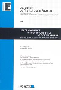 Les changements anticonstitutionnels de gouvernement : approches de droit constitutionnel et de droit international : colloque international organisé les 4 et 5 avril 2013 à Tunis