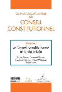 Nouveaux cahiers du Conseil constitutionnel (Les). n° 48, Le Conseil constitutionnel et la vie privée
