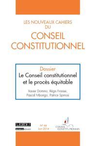 Nouveaux cahiers du Conseil constitutionnel (Les). n° 44, Le Conseil constitutionnel et le procès équitable