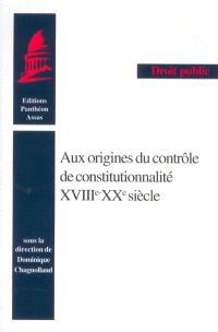 Aux origines du contrôle de constitutionnalité, XVIIIe-XXe siècle
